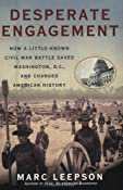 Desperate Engagement: How a Little-Known Civil War Battle Saved Washington, D.C., and Changed American History: Marc Leepson: 9780312382230: Amazon.com: Books
