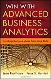 img - for Win with Advanced Business Analytics: Creating Business Value from Your Data 1st edition by Isson, Jean-Paul, Harriott, Jesse (2012) Hardcover book / textbook / text book