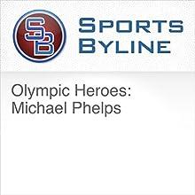Olympic Heroes: Michael Phelps Radio/TV Program by Ron Barr Narrated by Ron Barr, Michael Phelps