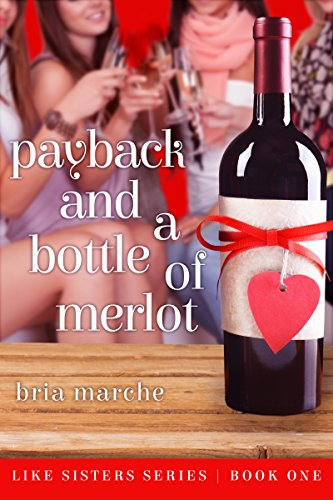 Payback and a Bottle of Merlot: (Like Sisters Series Book 1)  Chick Lit: A Free Romantic Comedy