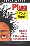 img - for Plug Your Book! Online Book Marketing for Authors, Book Publicity through Social Networking by Steve Weber (2007) Paperback book / textbook / text book
