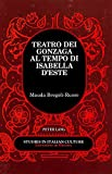 img - for Teatro dei Gonzaga al Tempo di Isabella d'Este (Studies in Italian Culture Literature in History) (Italian Edition) book / textbook / text book