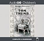 Tom Thumb: The Remarkable True Story of a Man in Miniature | George Sullivan