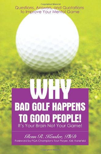 Why Bad Golf Happens To Good People!: It's Your Brain Not Your Game!