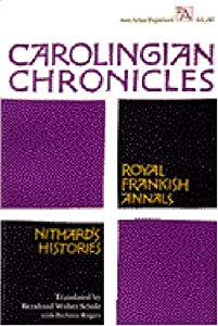 Carolingian Chronicles: Royal Frankish Annals and Nithard's Histories (Ann Arbor Paperbacks) by Bernhard Walter Scholz and Barbara Rogers-Gardner