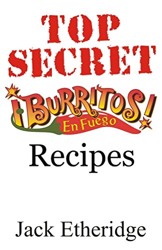 Top Secret Burritos En Fuego Recipes by Jack Etheridge