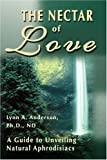 The Nectar of Love: A Guide to Unveiling Natural Aphrodisiacs (059513078X) by Anderson, Lynn