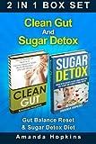 Clean Gut And Sugar Detox Box Set: Gut Balance Reset & Sugar Detox Diet