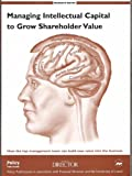 img - for Managing Intellectual Capital to Grow Shareholder Value: How the Top Management Team Can Build New Value into the Business book / textbook / text book