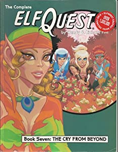 The Complete ElfQuest Graphic Novel, Book 7: The Cry From Beyond by Wendy Pini and Richard Pini