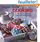 Super-Cute Cookies: 35 Easy to Make a...