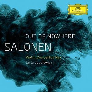 Salonen: 'Out Of Nowhere' Violin Concerto/Nyx