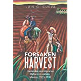 Forsaken Harvest: Haciendas and Agrarian Reform in Jalisco, Mexico: 1915-1940