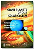 Giant Planets of Our Solar System: Atmospheres, Composition, and Structure (Springer Praxis Books / Geophysical Sciences)