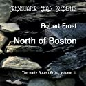 The Early Poetry of Robert Frost, Volume III: North of Boston Audiobook by Robert Frost Narrated by Robert Bethune