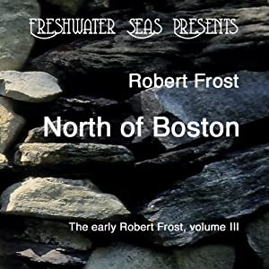 The Early Poetry of Robert Frost, Volume III: North of Boston | [Robert Frost]