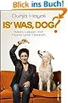 Is was, Dog?: Mein Leben mit Hund und...