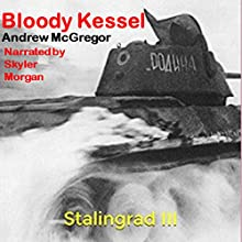 Bloody Kessel: Stalingrad III: Bloodied Wehrmacht, Book 3 Audiobook by Andrew McGregor Narrated by Skyler Morgan