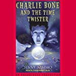 Charlie Bone and the Time Twister (       UNABRIDGED) by Jenny Nimmo Narrated by Simon Russell Beale
