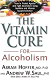 img - for The Vitamin Cure for Alcoholism: How to Protect Against and Fight Alcoholism Using Nutrition and Vitamin Supplementation book / textbook / text book