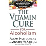 The Vitamin Cure for Alcoholism: How to Protect Against and Fight Alcoholism Using Nutrition and Vitamin Supplementationby Abram Hoffer