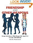 Friendship and Other Weapons: Group A...