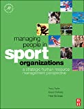 Managing people in sport organizations : a strategic human resource management perspective /
