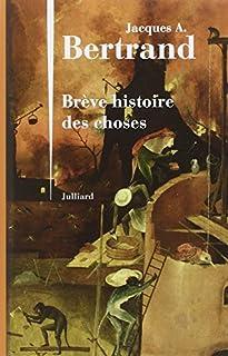Brève histoire des choses, Bertrand, Jacques André