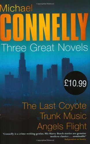 The Harry Bosch Novels: Volume 2: The Last Coyote, Trunk Music, Angels Flight: