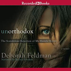 Unorthodox: The Scandalous Rejection of My Hasidic Roots | [Deborah Feldman]