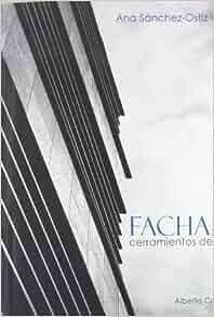 FACHADAS CERRAMIENTOS DE EDIFICOS: ANA SANCHEZ-OSTIZ GUTIERREZ