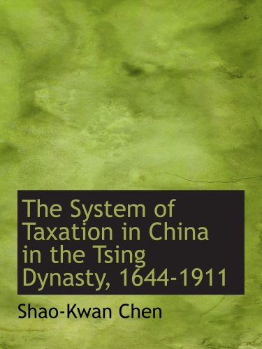 The System of Taxation in China in the Tsing Dynasty, 1644-1911