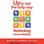 Up Is Not the Only Way: Rethinking Career Mobility | Beverly Kaye,Lindy Williams,Lynn Cowart