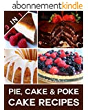 Pie, Cake & Poke Cake Recipes For The Ultimate Sweet Tooth! (English Edition)