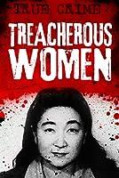 Treacherous Women: Sex, temptation and betrayal (True Crime)
