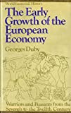 The early growth of the European economy;: Warriors and peasants from the seventh to the twelfth century (World economic history) (0801408148) by Duby, Georges
