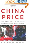 China Price, The: The True Cost of Ch...