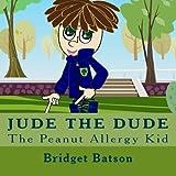Jude The Dude: The Peanut Allergy Kid