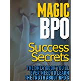 Magic BPO Success Secrets - The Only Book You'll Ever Need To Learn The Truth About BPO's ~ Cory Boatright