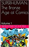 The Bronze Age of Comics: Superhuman Volume 1: Volume 1