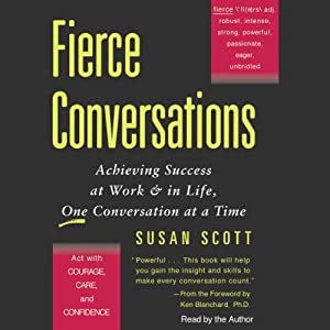 Fierce Conversations: Achieving Success at Work & in Life, One Conversation at a Time | [Susan Scott]