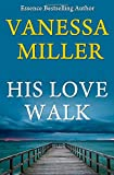 His Love Walk (Praise Him Anyhow Series) (Volume 7)