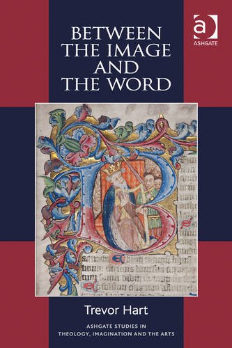 Between the Image and the Word (Ashgate Studies in Theology, Imagination and the Arts)