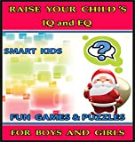 Raise Your Childs IQ & EQ : Fun Brain Games & Cool Puzzles. - Childrens books for Boys & Girls 3 - 8 Years Old. (ILLUSTRATED): Raise Your Childs IQ and EQ