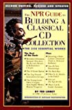 The NPR Guide to Building a Classical CD Collection: Second Edition, Revised and Updated (0761104879) by Libbey, Ted