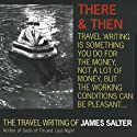 There and Then: The Travel Writing of James Salter (       UNABRIDGED) by James Salter Narrated by Mark Boyett