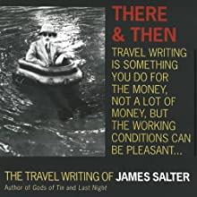 There and Then: The Travel Writing of James Salter Audiobook by James Salter Narrated by Mark Boyett