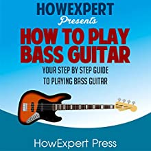 How to Play Bass Guitar Audiobook by  HowExpert Press Narrated by Sam Slydell