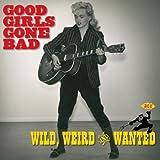 Good Girls Gone Bad: Wild, Weird & Wanted