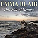 This Side of Heaven Audiobook by Emma Blair Narrated by Eve Karpf